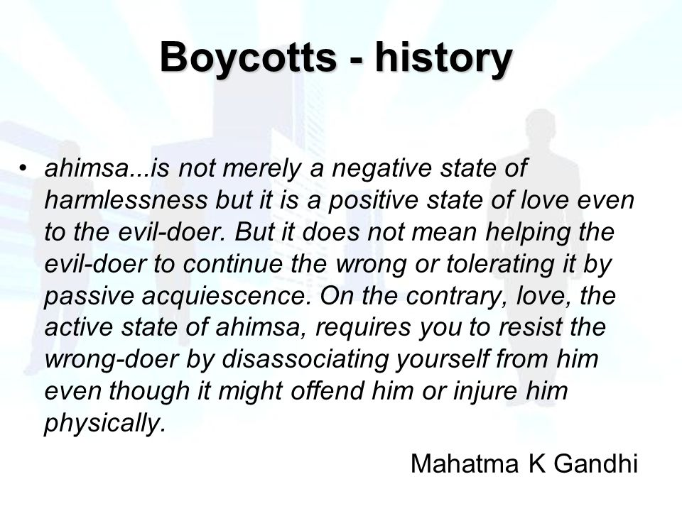 ahimsa...is not merely a negative state of harmlessness but it is a positive state of love even to the evil-doer.