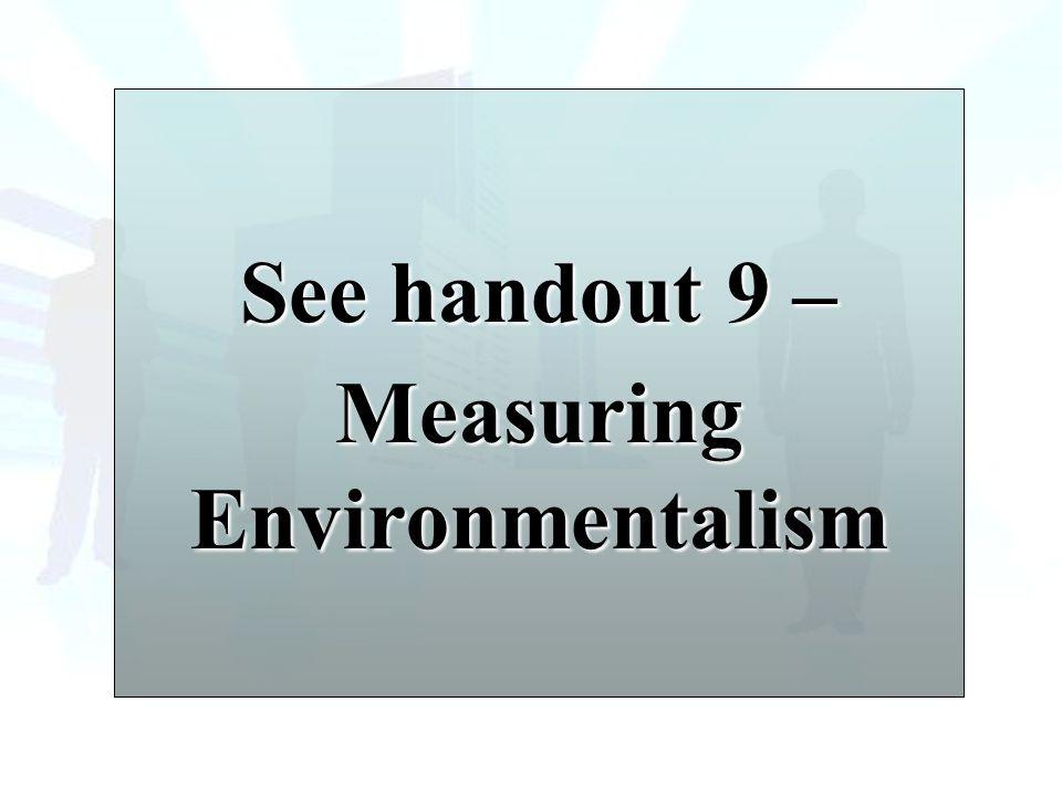 See handout 9 – Measuring Environmentalism
