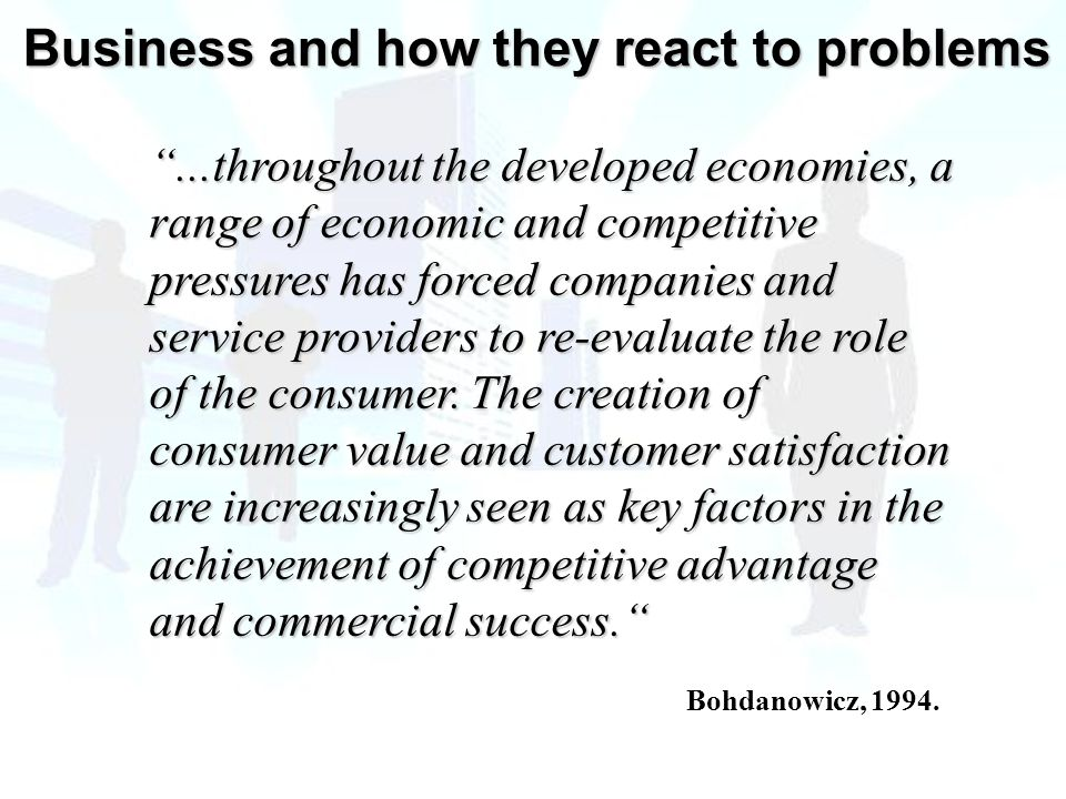 ...throughout the developed economies, a range of economic and competitive pressures has forced companies and service providers to re-evaluate the role of the consumer.