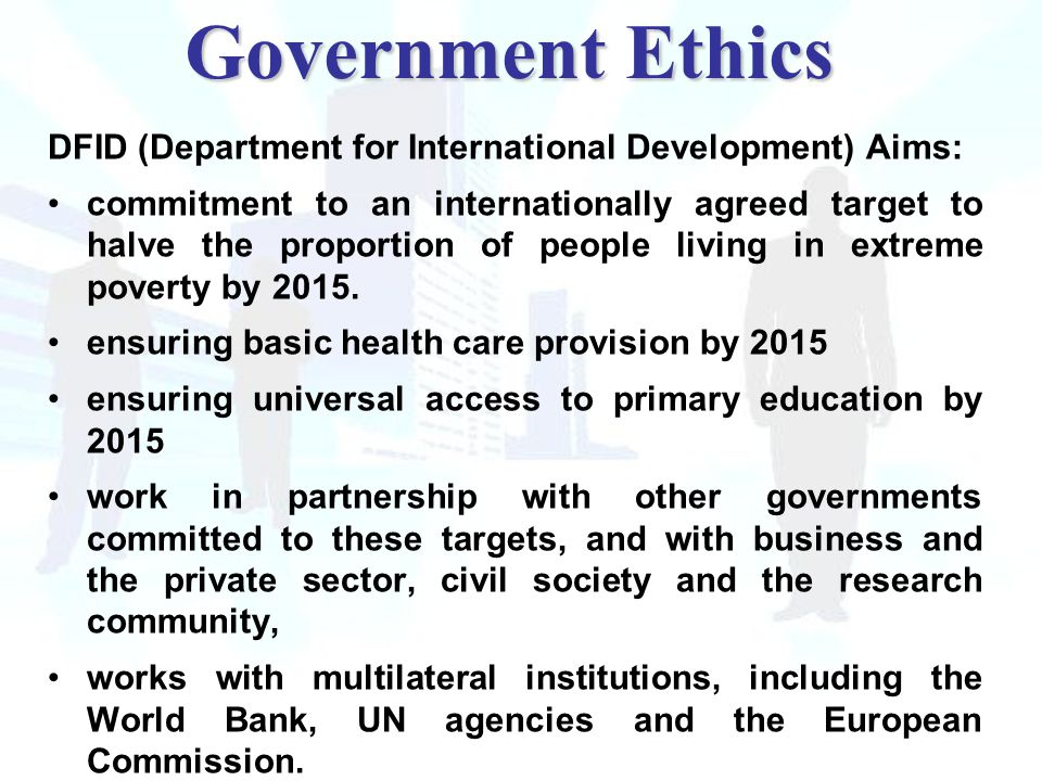 DFID (Department for International Development) Aims: commitment to an internationally agreed target to halve the proportion of people living in extreme poverty by 2015.