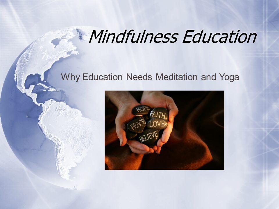 Mindfulness Education Why Education Needs Meditation and Yoga