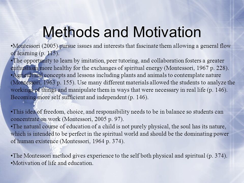 Methods and Motivation Montessori (2005) pursue issues and interests that fascinate them allowing a general flow of learning (p. 115). The opportunity