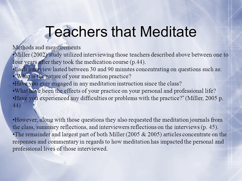 Teachers that Meditate Methods and measurements Miller (2002) study utilized interviewing those teachers described above between one to four years aft