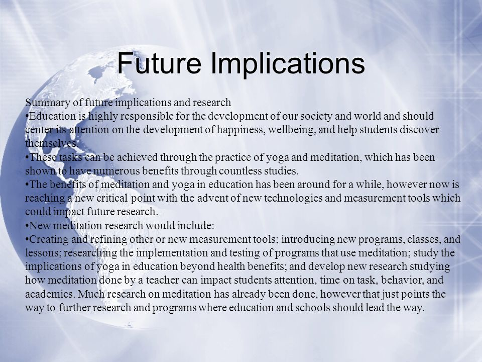 Future Implications Summary of future implications and research Education is highly responsible for the development of our society and world and shoul