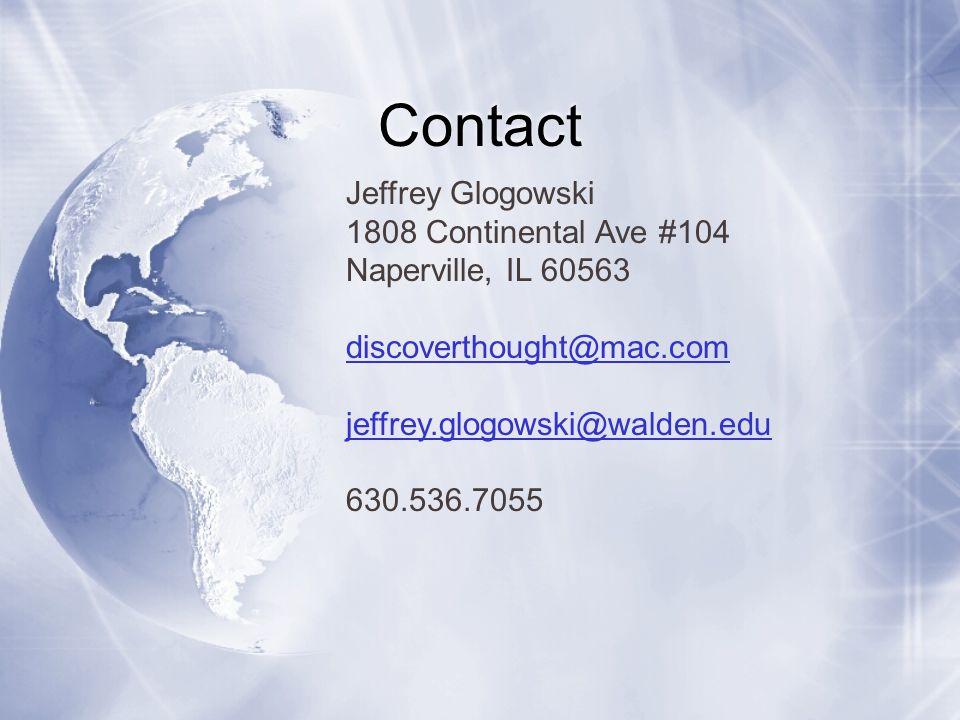 Contact Jeffrey Glogowski 1808 Continental Ave #104 Naperville, IL 60563 discoverthought@mac.com jeffrey.glogowski@walden.edu 630.536.7055