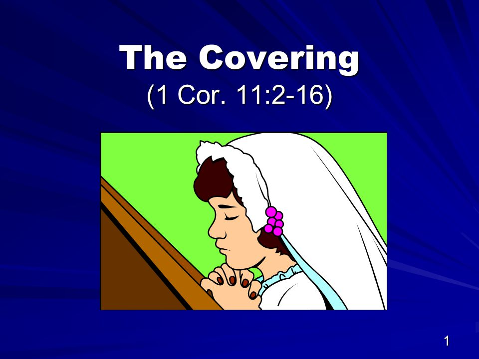 1 The Covering (1 Cor. 11:2-16)