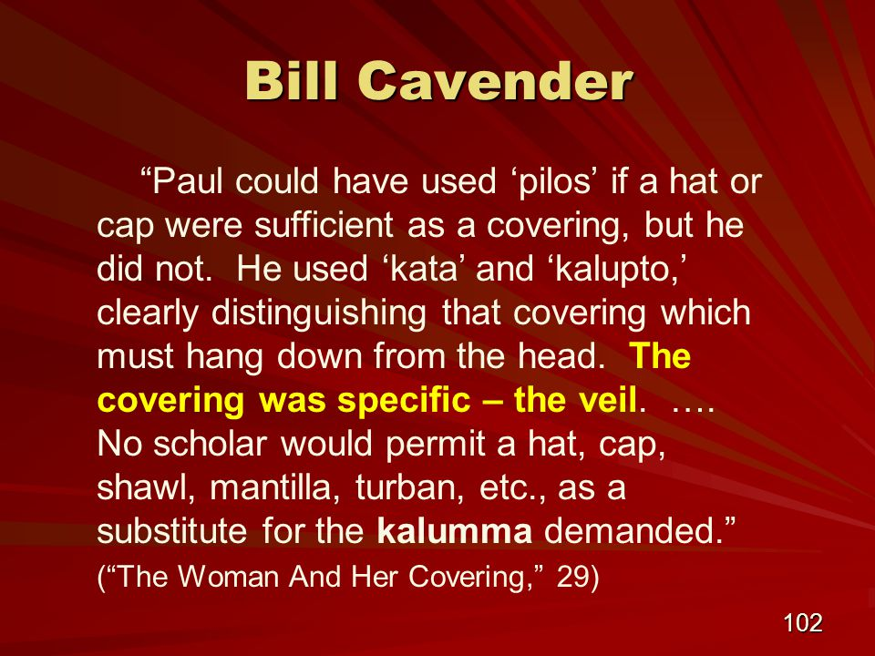 102 Bill Cavender Paul could have used 'pilos' if a hat or cap were sufficient as a covering, but he did not.
