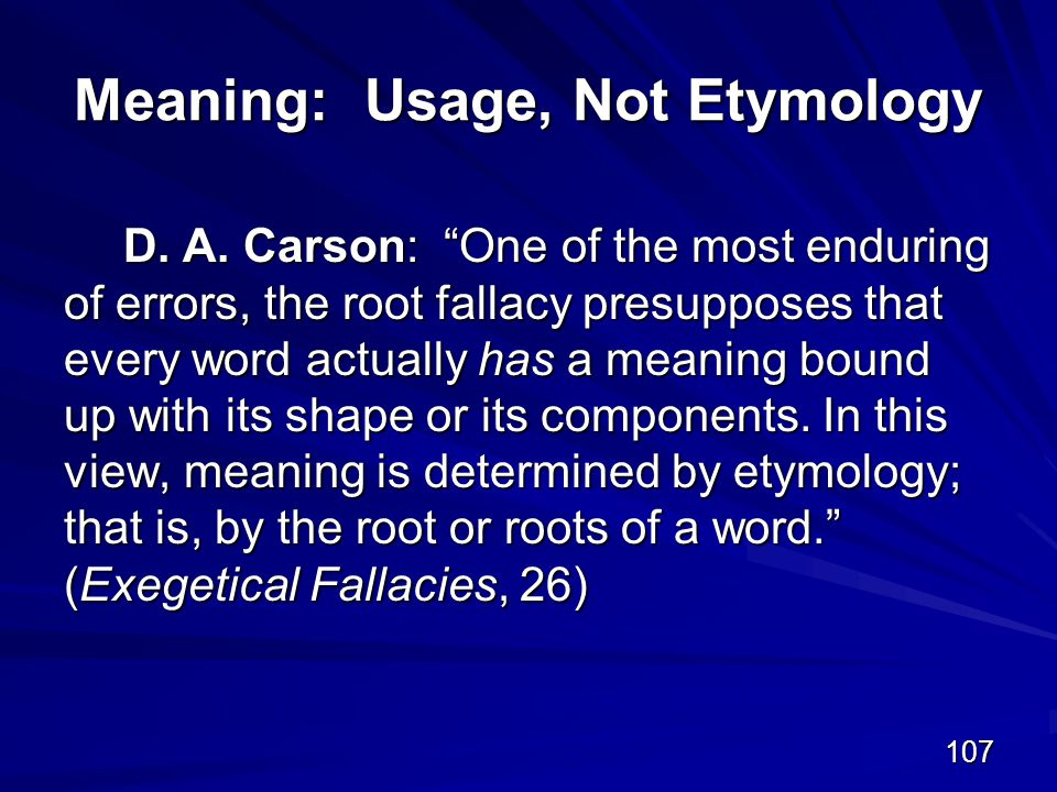 107 Meaning: Usage, Not Etymology D. A.