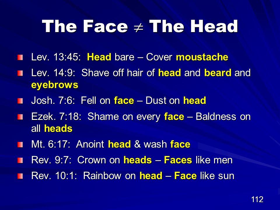 112 The Face  The Head Lev. 13:45: Head bare – Cover moustache Lev.