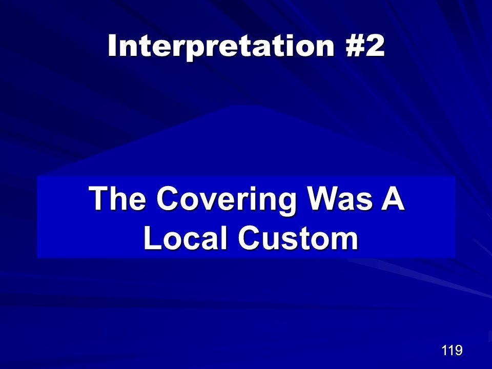119 Interpretation #2 The Covering Was A Local Custom