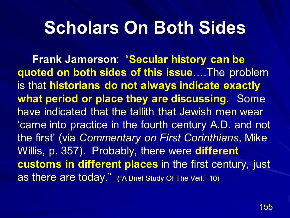 155 Scholars On Both Sides Frank Jamerson: Secular history can be quoted on both sides of this issue….The problem is that historians do not always indicate exactly what period or place they are discussing.