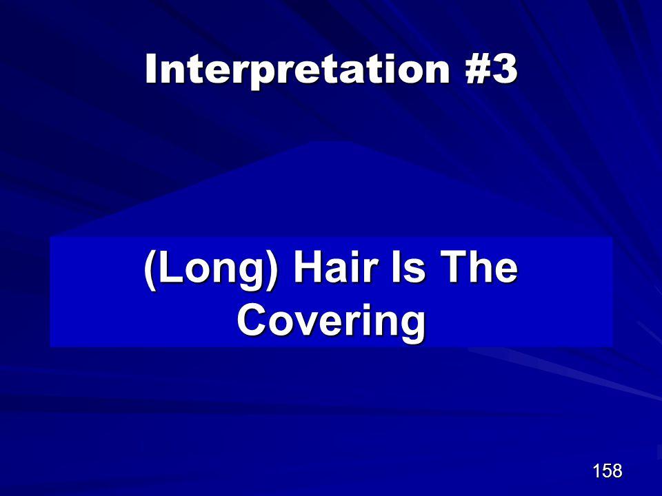158 Interpretation #3 (Long) Hair Is The Covering