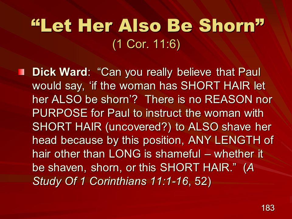 183 Let Her Also Be Shorn (1 Cor. 11:6) Let Her Also Be Shorn (1 Cor.