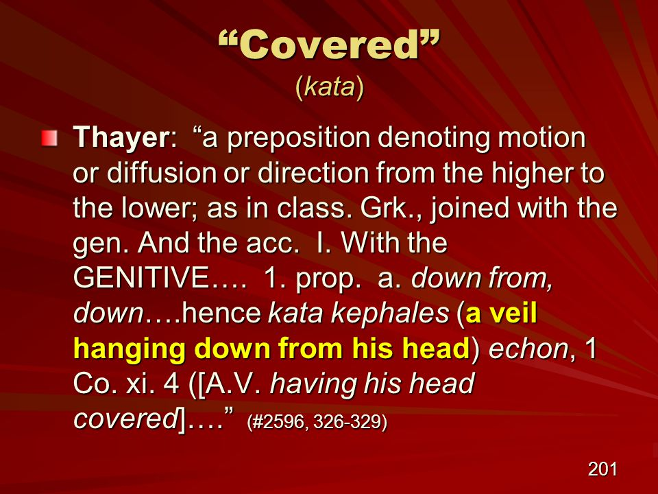 201 Covered (kata) Thayer: a preposition denoting motion or diffusion or direction from the higher to the lower; as in class.