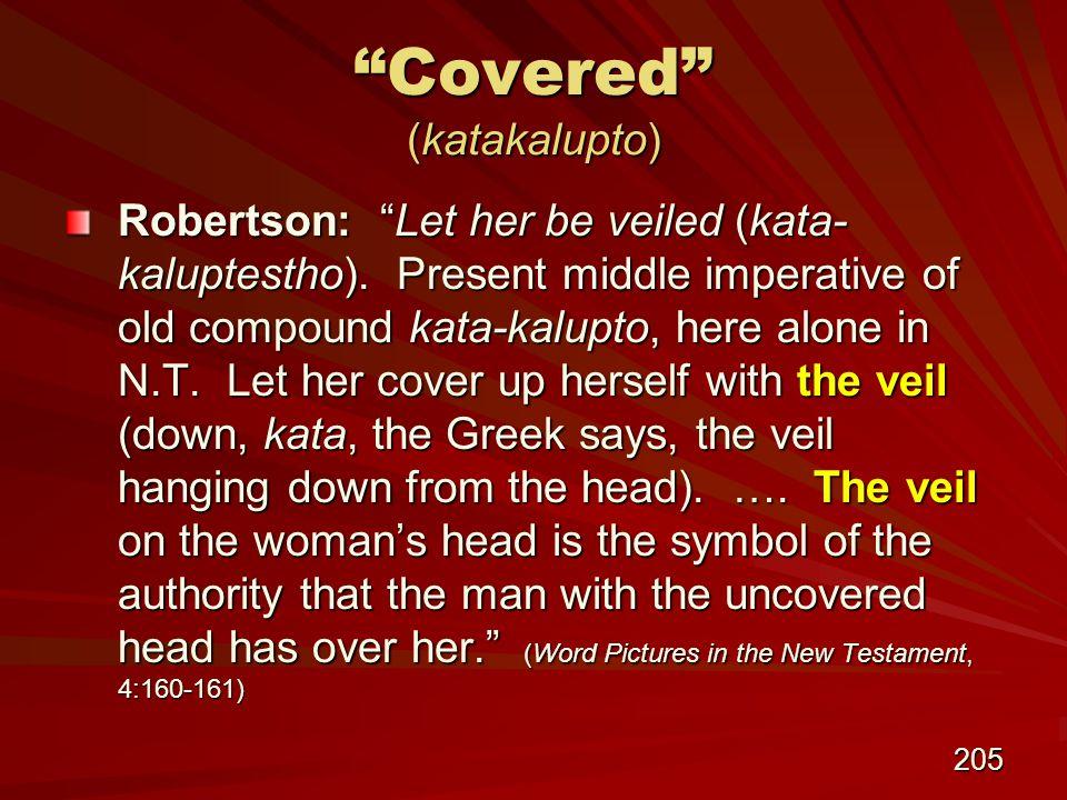 205 Covered (katakalupto) Robertson: Let her be veiled (kata- kaluptestho).