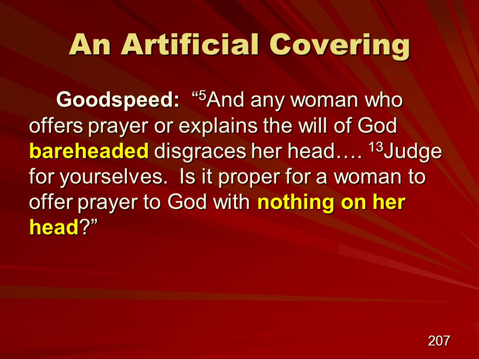 207 An Artificial Covering Goodspeed: 5 And any woman who offers prayer or explains the will of God bareheaded disgraces her head….