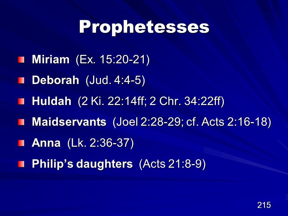 215 Prophetesses Miriam (Ex. 15:20-21) Deborah (Jud.