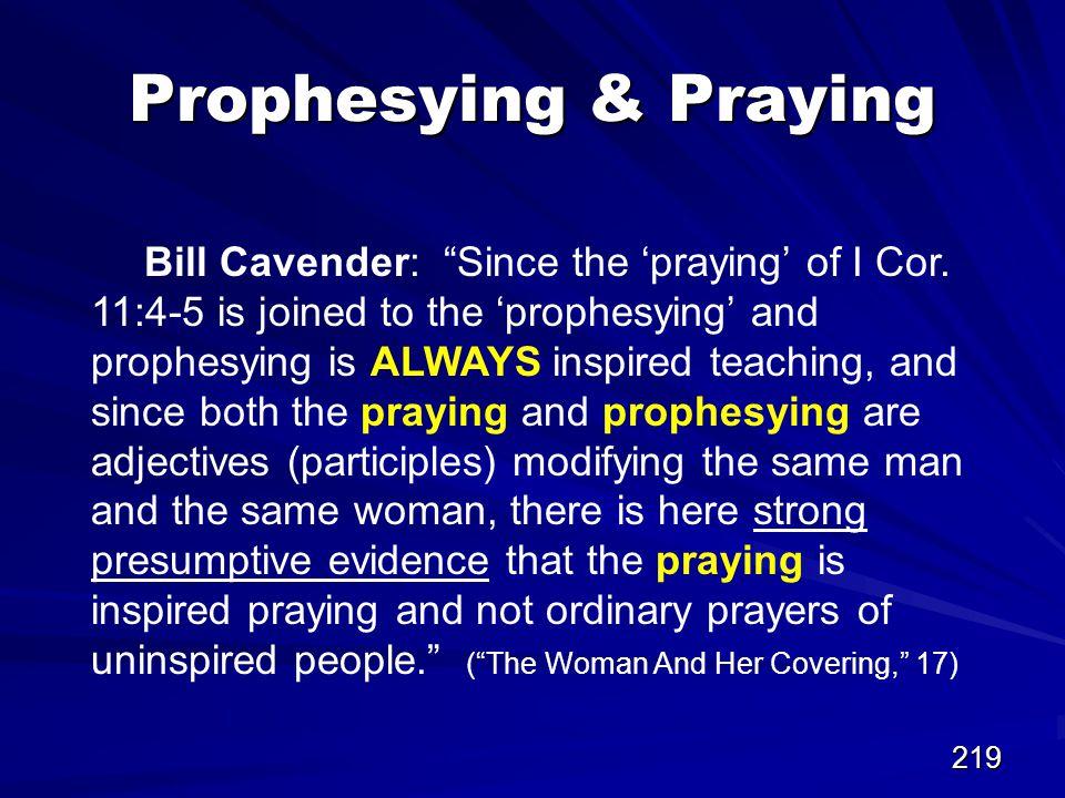 219 Prophesying & Praying Bill Cavender: Since the 'praying' of I Cor.