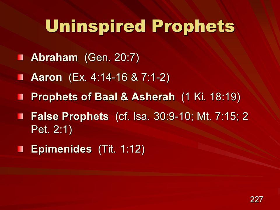 227 Uninspired Prophets Abraham (Gen. 20:7) Aaron (Ex.