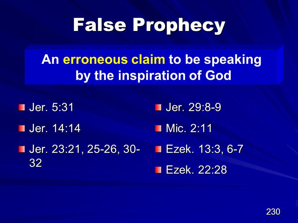230 False Prophecy Jer. 5:31 Jer. 14:14 Jer. 23:21, 25-26, 30- 32 Jer.