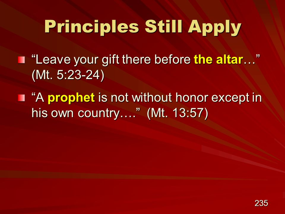 235 Principles Still Apply Leave your gift there before the altar… (Mt.