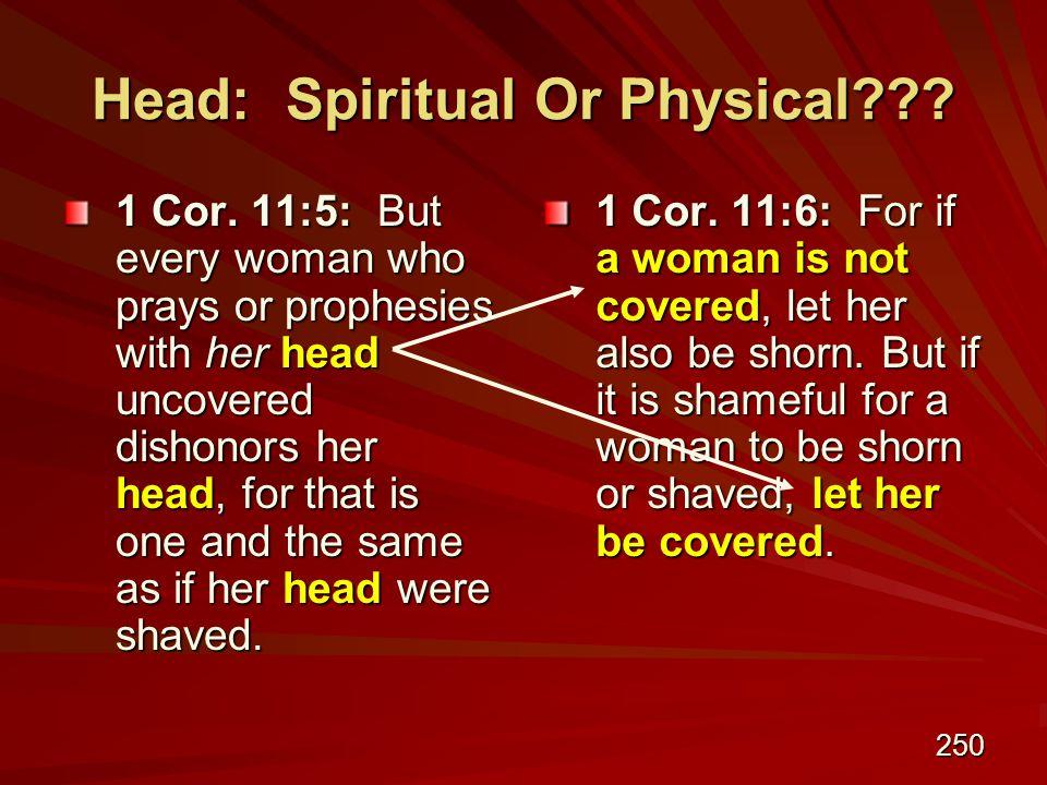250 Head: Spiritual Or Physical . 1 Cor.