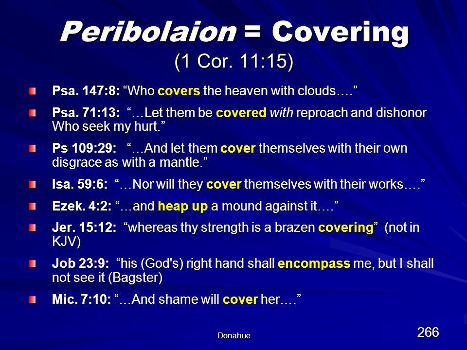 Donahue 266 Peribolaion = Covering (1 Cor. 11:15) Psa.