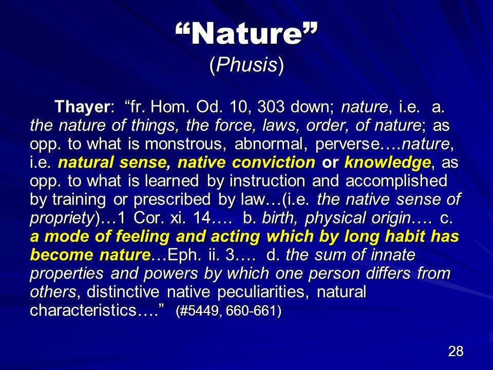 28 Nature (Phusis) Thayer: fr. Hom. Od. 10, 303 down; nature, i.e.