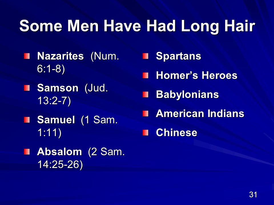 31 Some Men Have Had Long Hair Nazarites (Num. 6:1-8) Samson (Jud.
