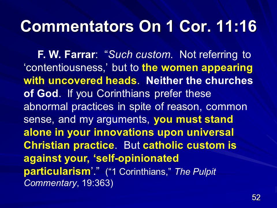 52 Commentators On 1 Cor. 11:16 F. W. Farrar: Such custom.