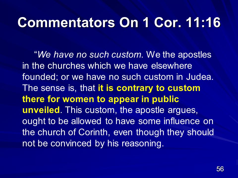 56 Commentators On 1 Cor. 11:16 We have no such custom.