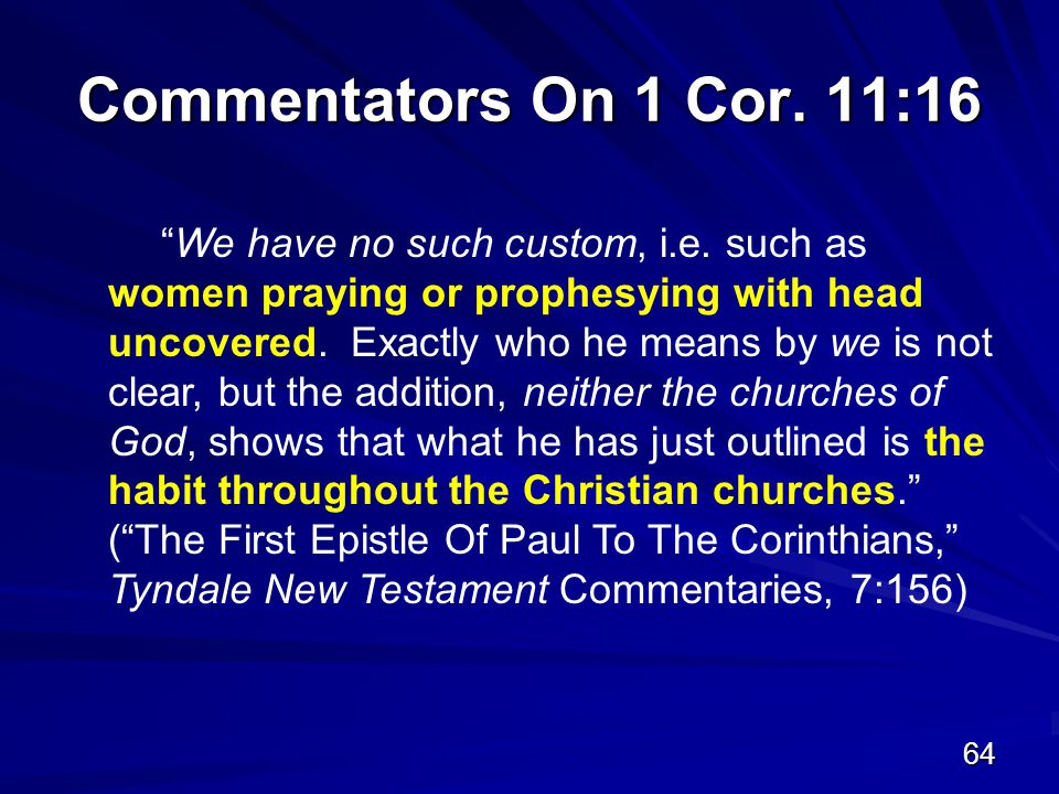 64 Commentators On 1 Cor. 11:16 We have no such custom, i.e.