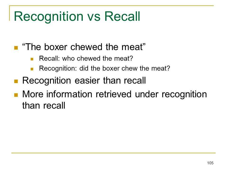 105 Recognition vs Recall The boxer chewed the meat Recall: who chewed the meat.