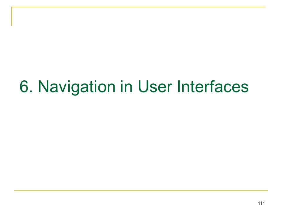 111 6. Navigation in User Interfaces