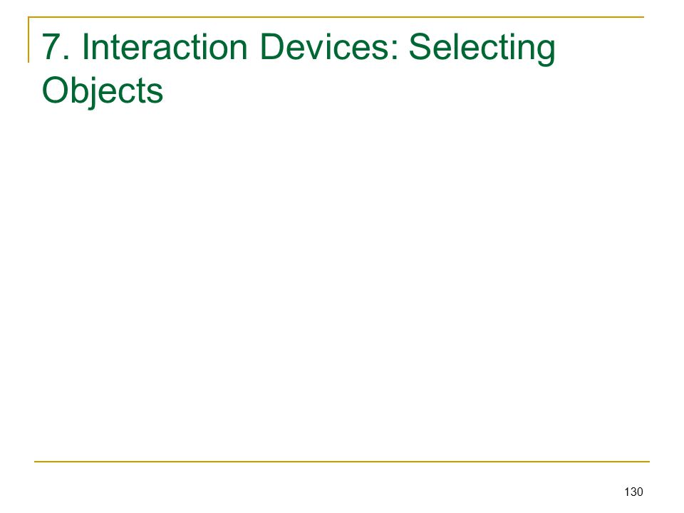 130 7. Interaction Devices: Selecting Objects