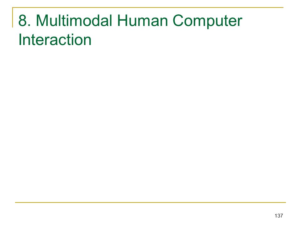 137 8. Multimodal Human Computer Interaction