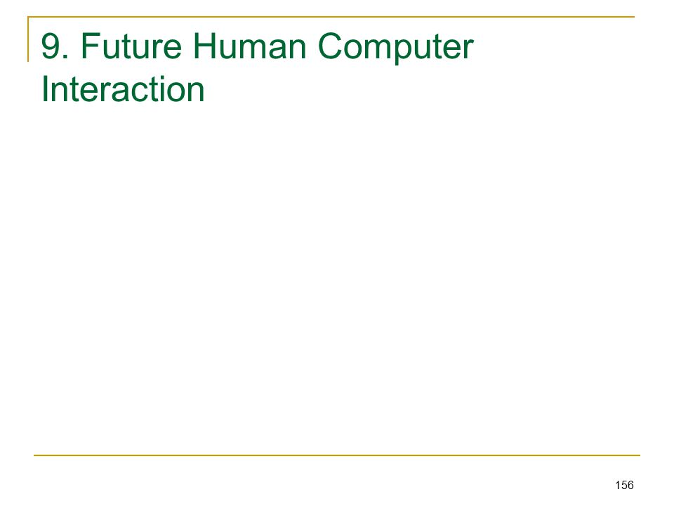 156 9. Future Human Computer Interaction
