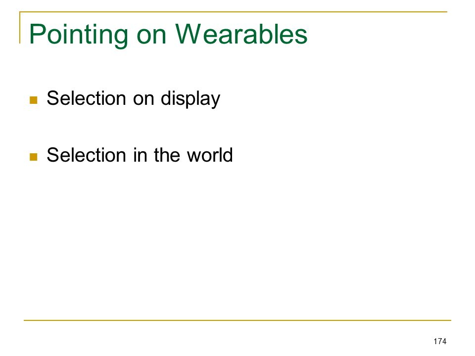 174 Pointing on Wearables Selection on display Selection in the world