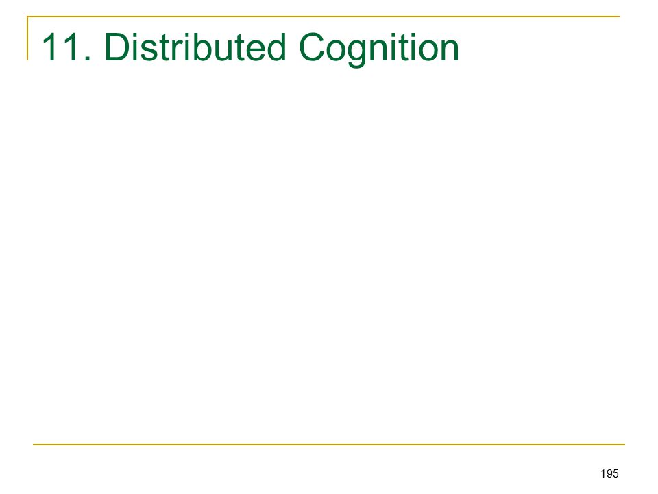 195 11. Distributed Cognition