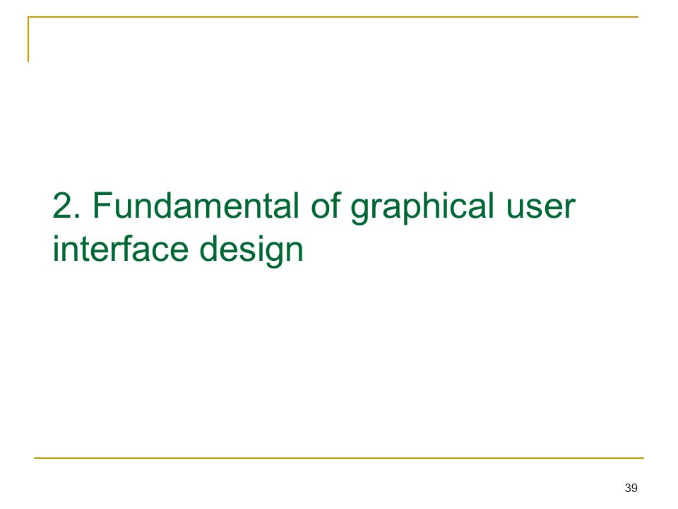 39 2. Fundamental of graphical user interface design