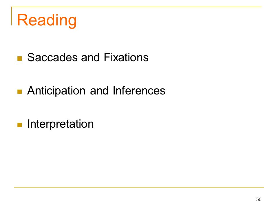 50 Reading Saccades and Fixations Anticipation and Inferences Interpretation
