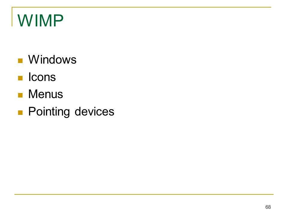 68 WIMP Windows Icons Menus Pointing devices