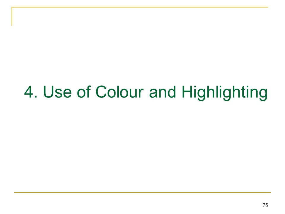 75 4. Use of Colour and Highlighting
