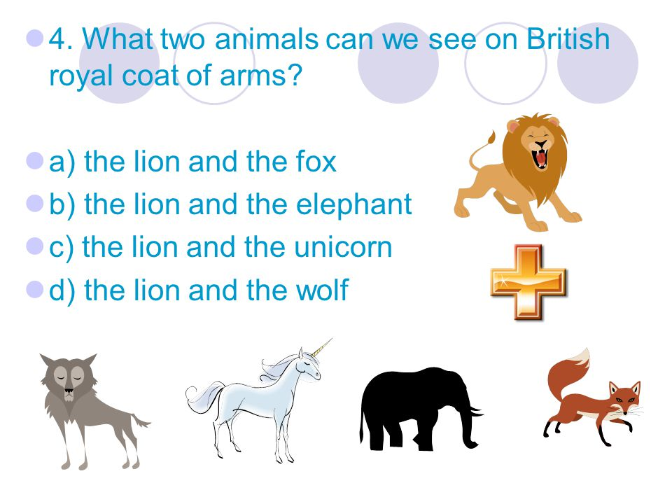 4. What two animals can we see on British royal coat of arms.