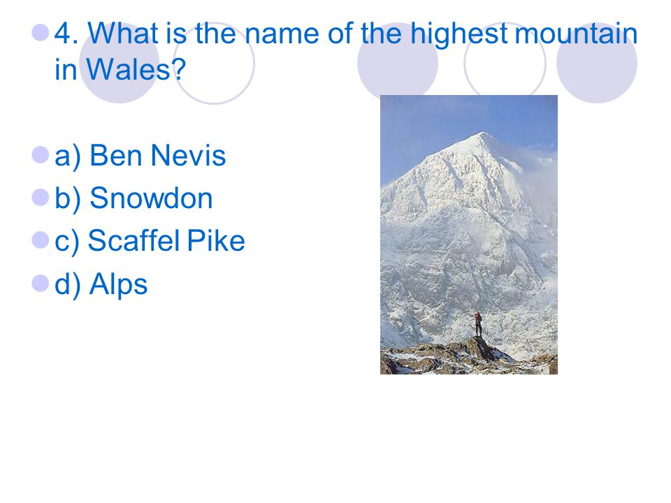 4. What is the name of the highest mountain in Wales.
