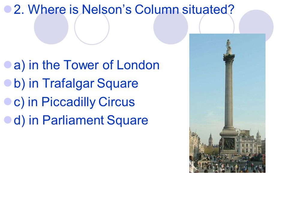 2. Where is Nelson's Column situated.