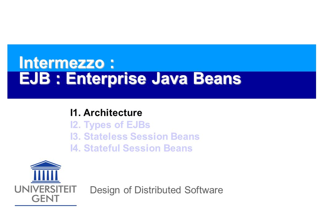 Design of Distributed Software Intermezzo : EJB : Enterprise Java Beans I1.