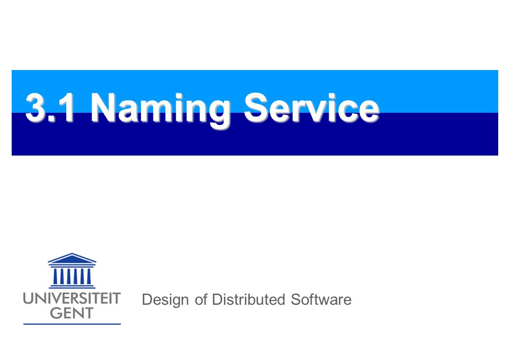 Design of Distributed Software4 Naming Service Definition Binding Service Bind Object References to a textual name Operations: bind / rebind : registration by server lookup / resolve : by client 1.