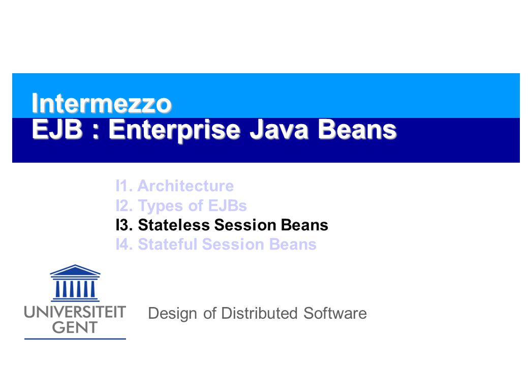 Design of Distributed Software Intermezzo EJB : Enterprise Java Beans I1.