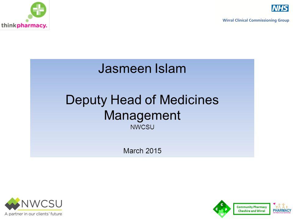 Jasmeen Islam Deputy Head of Medicines Management NWCSU March 2015